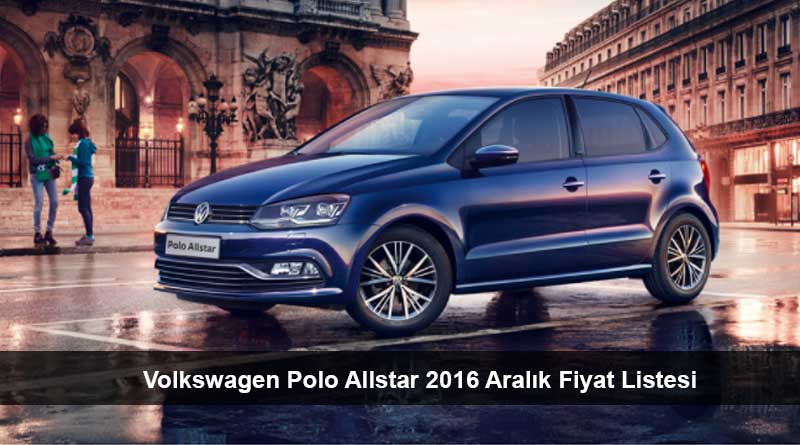 volkswagen polo allstar 2016 aral k fiyat listesi son araba fiyatlar. Black Bedroom Furniture Sets. Home Design Ideas